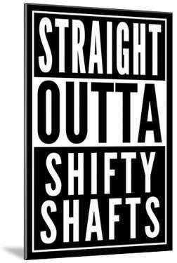 Straight Outta Shifty Shafts