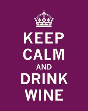 Keep Calm, Drink Wine by The Vintage Collection