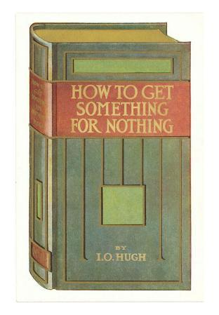 How to Get Something for Nothing, I. O. Hugh