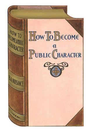 How to Become a Public Character, B. A. Nuisance