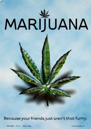 Marijuana Pot Leaf - Because Your Friends Just Aren't That Funny