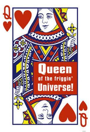 Queen of The Friggin' Universe!