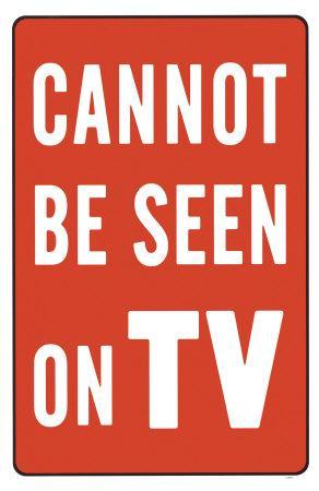 Cannot Be Seen On TV