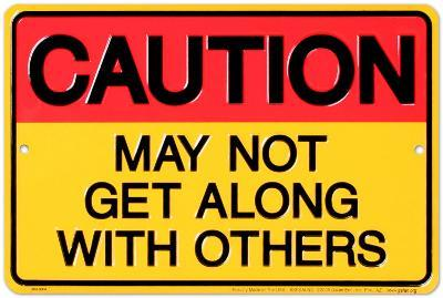 Caution, May Not Get Along
