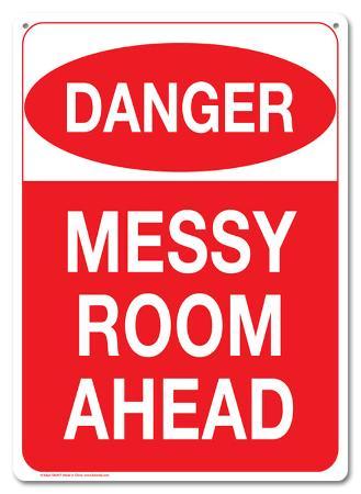 Danger Messy Room Ahead