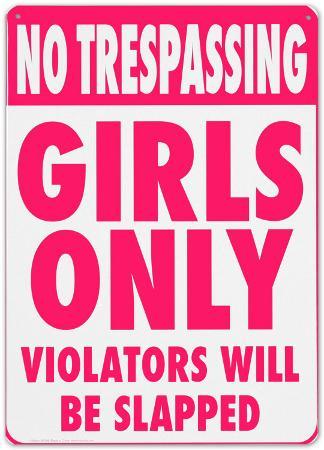 No Trespassing. Girls only violators will be slapped