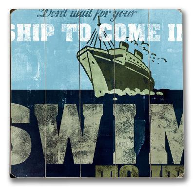 Don't Wait for Your Ship to Come