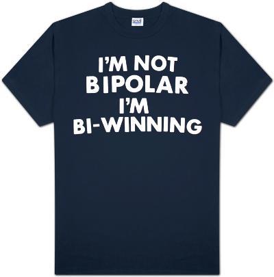 I'm Not Bipolar I'm Bi-Winning