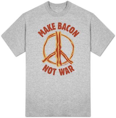 Make Bacon Not War