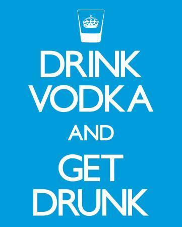 Drink Vodka and Get Drunk