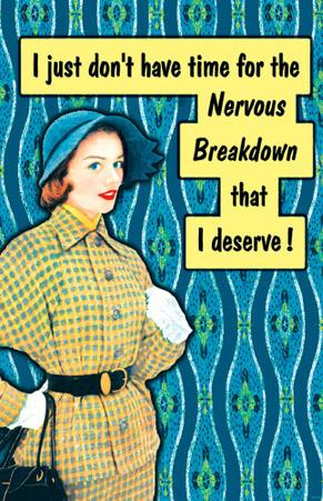 I Dont Have Time for the Nervous Breakdown That I Deserve