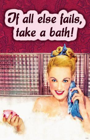 If All Else Fails Take A Bath