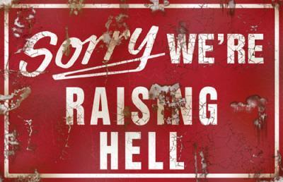 Sorry We're Raising Hell
