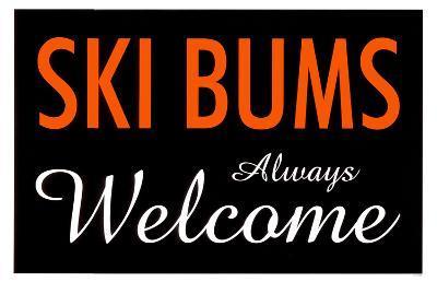 Ski Bums Always Welcome
