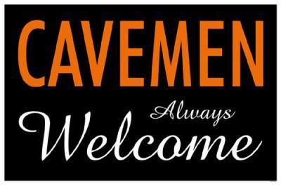 Cavemen Always Welcome