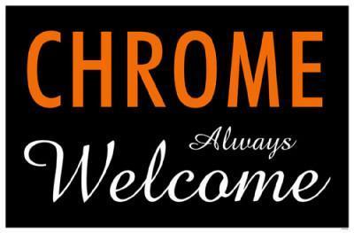 Chrome Always Welcome