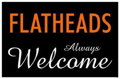 Flatheads Always Welcome