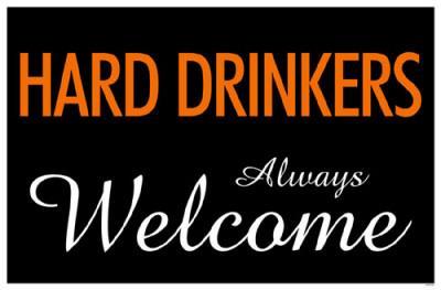 Hard Drinkers Always Welcome