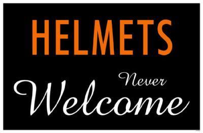 Helmets Always Welcome