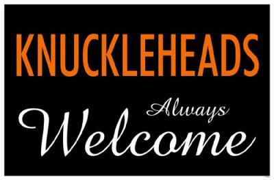 Knuckleheads Always Welcome