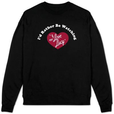 Sweatshirt: I Love Lucy - I'd Rather?.