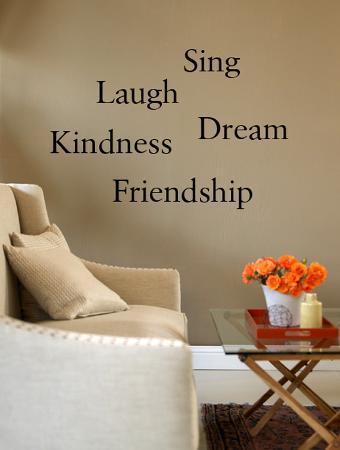 Friendship, Kindness, Laugh, Sing, Dream