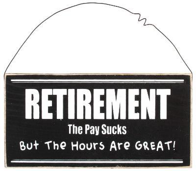 Retirement: The Pay Sucks, But The Hours Are Great