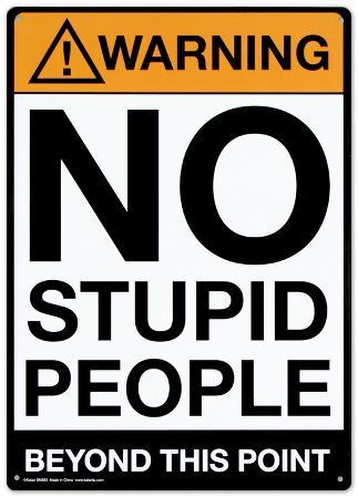 Warning No Stupid People