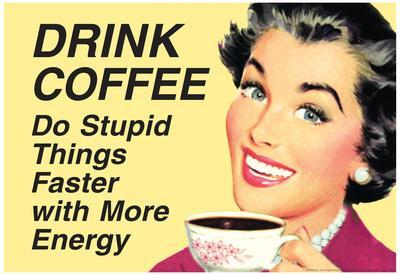 Drink Coffee Do Stupid Things With More Energy Funny Poster