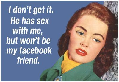 He Has Sex with Me But Won't Be My Facebook Friend Funny Art Poster Print