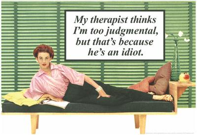 My Therapist Thinks I'm Judgemental He's An Idiot Funny Poster Print