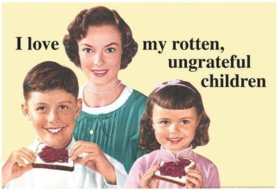 I Love My Rotten Ungrateful Children Funny Poster