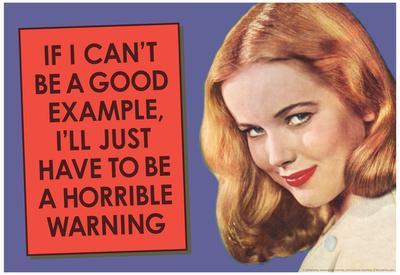 If I Can't Be Good Example I'll Be Horrible Warning Funny Poster