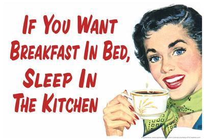 If You Want Breakfast in Bed Sleep in the Kitchen Funny Poster