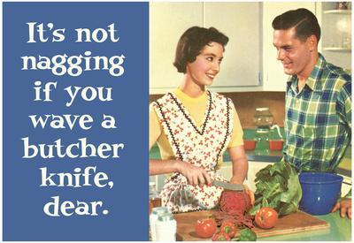 It's Not Nagging if You Wave a Butcher Knife Funny Poster Print