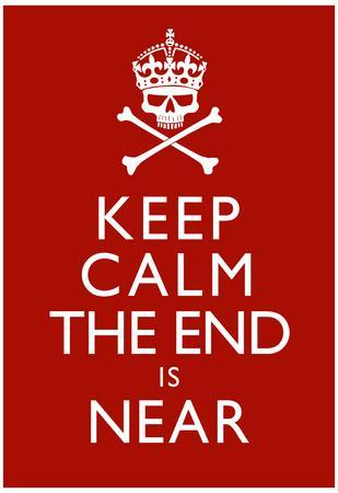 Keep Calm The End Is Near Print Poster