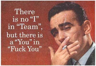 No I in Team But There's a You in F*ck You Funny Art Poster Print