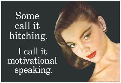 Some Call It Bitching I Say Motivational Speaking Funny Poster