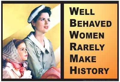 Well Behaved Women Rarely Make History Motivational Poster