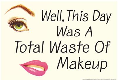 Well This Day was a Total Waste of Makeup Funny Poster