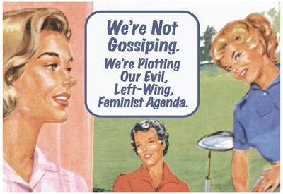 We're Not Gossiping We're Plotting Our Evil Feminist Agenda Funny Poster Print