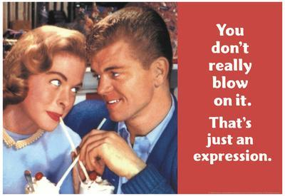 You Don't Really Blow on It That's Just an Expression Funny Poster Print
