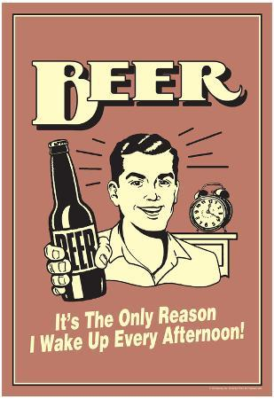 Beer The Only Reason I Wake Up Every Afternoon Funny Retro Poster
