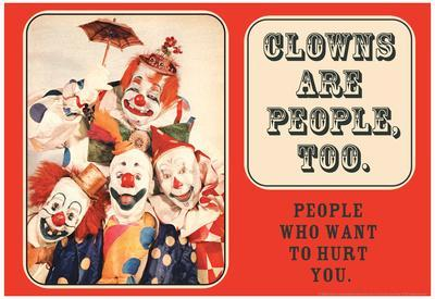 Clowns are People Too People Who Want to Hurt You Funny Poster Print