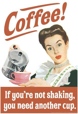 Coffee If You're Not Shaking You Need Another Cup Funny Poster