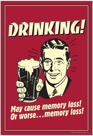 Drinking May Cause Memory Loss Or Worse Funny Retro Poster