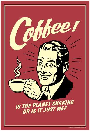 Coffee Is The Planet Shaking Or Just Me Funny Retro Poster
