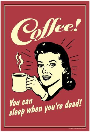 Coffee You Can Sleep When You Are Dead Funny Retro Poster