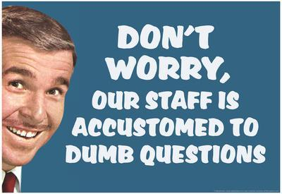 Don't Worry Our Staff Is Accustomed To Dumb Questions Funny Poster