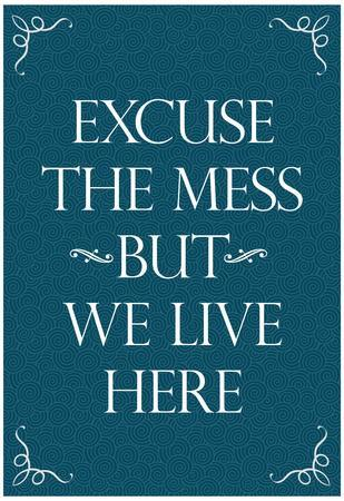 Excuse The Mess But We Live Here Funny Print Poster